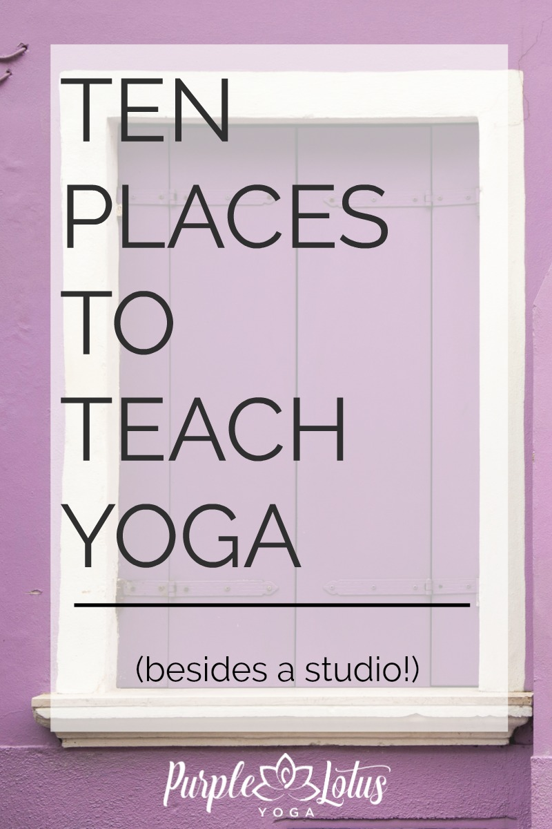 10 places to start teaching yoga purple lotus yoga for Places to do yoga