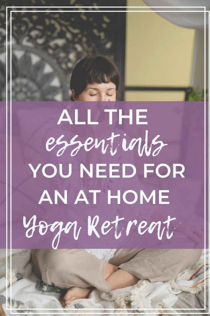 all the essentials for an at home yoga retreat