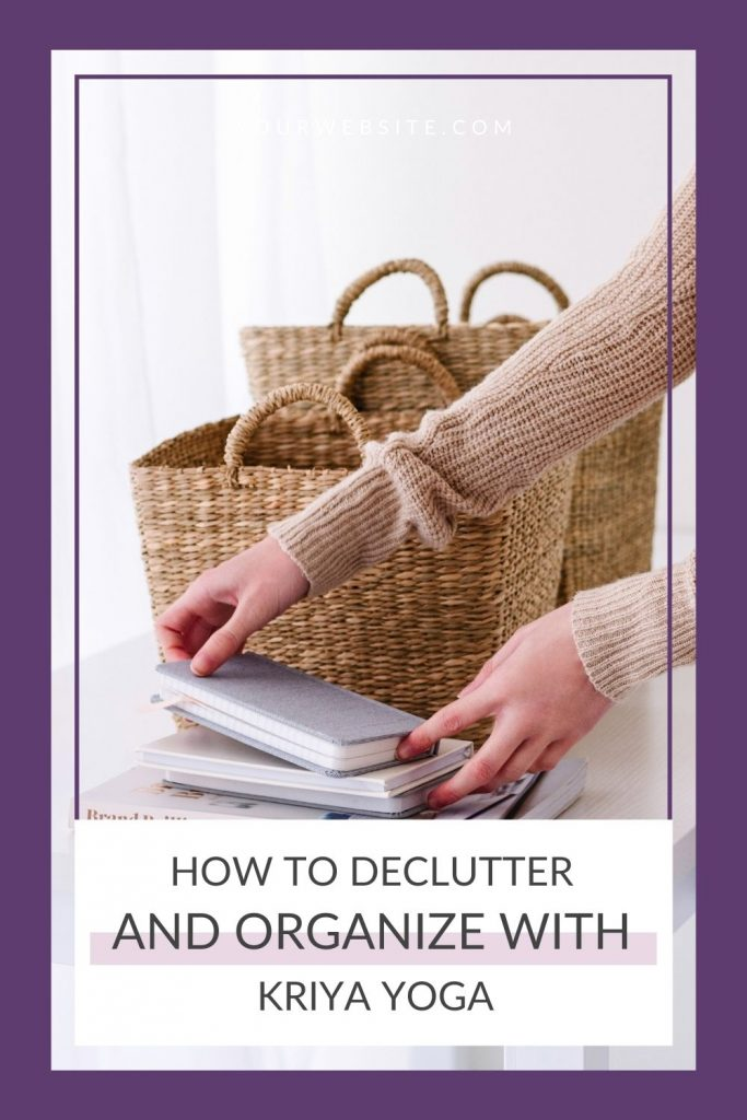 How to declutter and organize kriya yoga