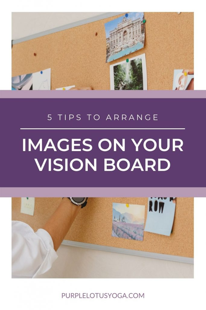 5 tips to arrange images on your vision board