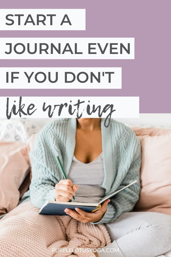 start a journal even if you don't like writing